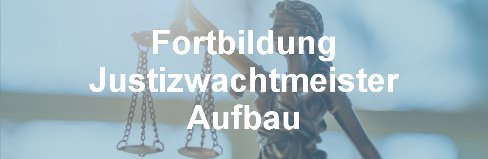 Fortbildung Justizwachtmeister Aufbau